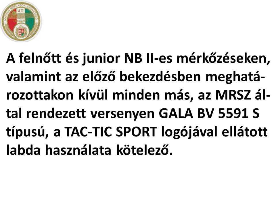 A felnőtt és junior NB II-es mérkőzéseken, valamint az előző bekezdésben meghatá- rozottakon kívül minden más, az MRSZ ál- tal rendezett versenyen GAL