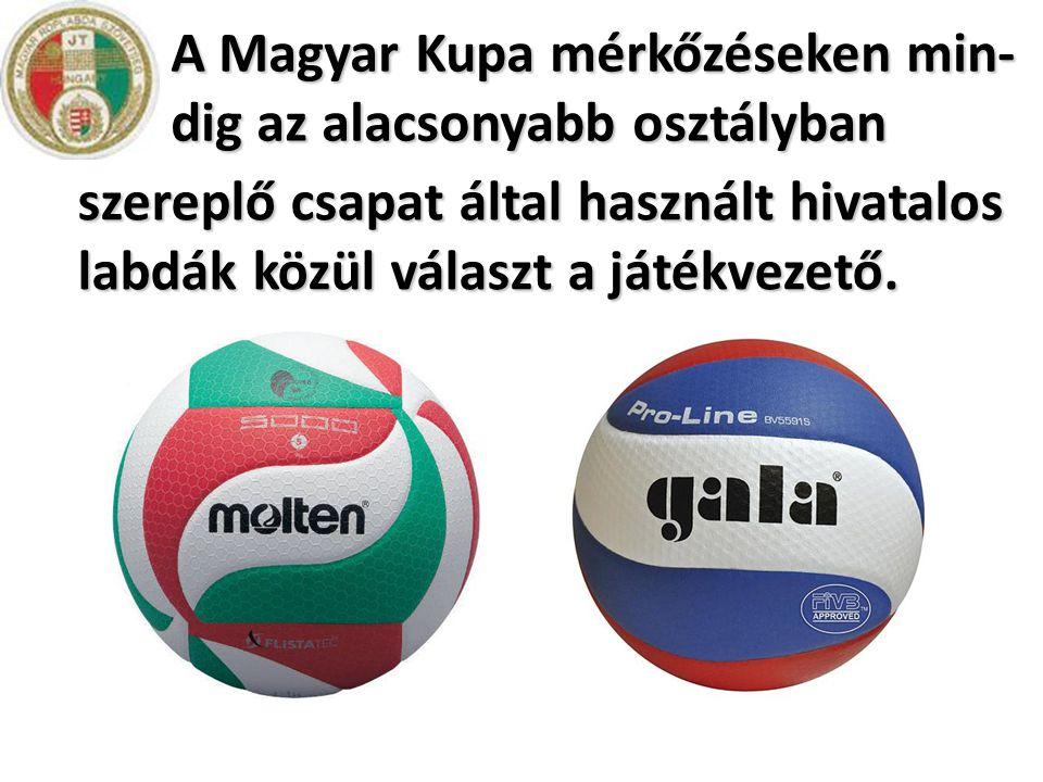 A Magyar Kupa mérkőzéseken min- dig az alacsonyabb osztályban szereplő csapat által használt hivatalos labdák közül választ a játékvezető.