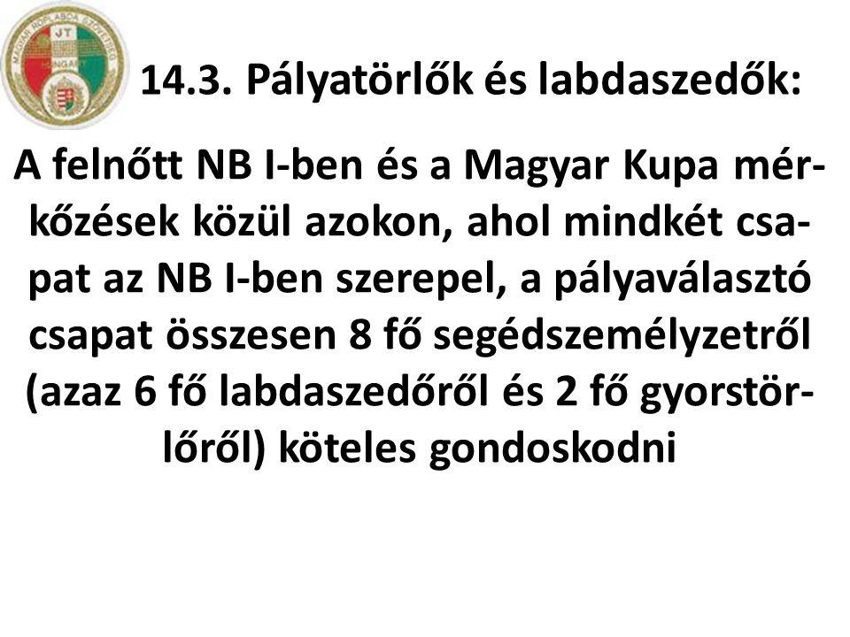 14.3. Pályatörlők és labdaszedők: A felnőtt NB I-ben és a Magyar Kupa mér- kőzések közül azokon, ahol mindkét csa- pat az NB I-ben szerepel, a pályavá