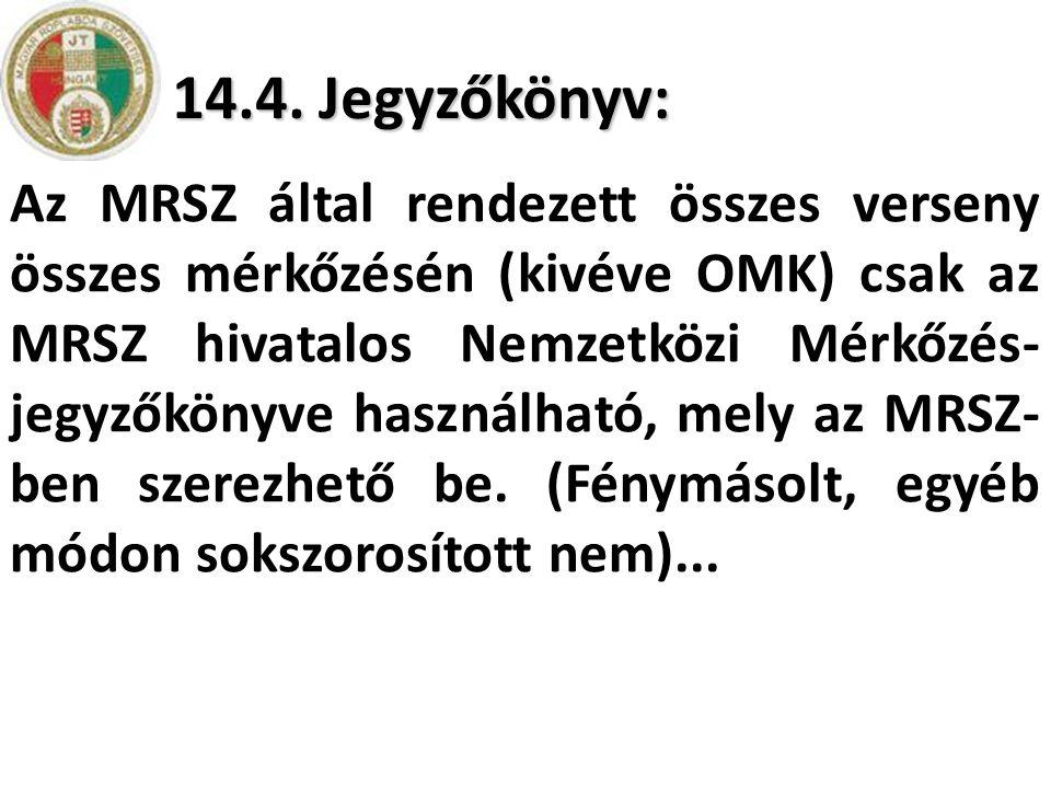 14.4. Jegyzőkönyv: Az MRSZ által rendezett összes verseny összes mérkőzésén (kivéve OMK) csak az MRSZ hivatalos Nemzetközi Mérkőzés- jegyzőkönyve hasz