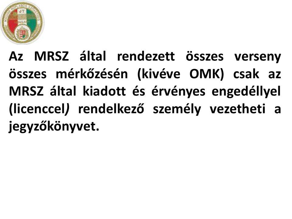 Az MRSZ által rendezett összes verseny összes mérkőzésén (kivéve OMK) csak az MRSZ által kiadott és érvényes engedéllyel (licenccel) rendelkező személ