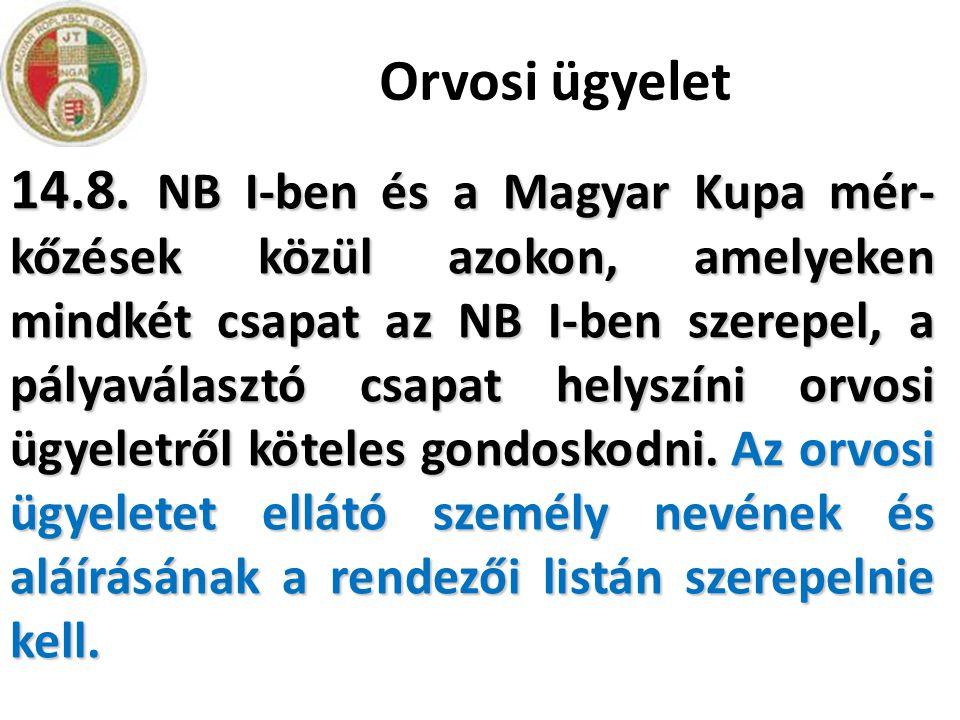 Orvosi ügyelet 14.8. NB I-ben és a Magyar Kupa mér- kőzések közül azokon, amelyeken mindkét csapat az NB I-ben szerepel, a pályaválasztó csapat helysz