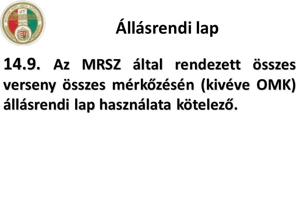Állásrendi lap 14.9. Az MRSZ által rendezett összes verseny összes mérkőzésén (kivéve OMK) állásrendi lap használata kötelező.