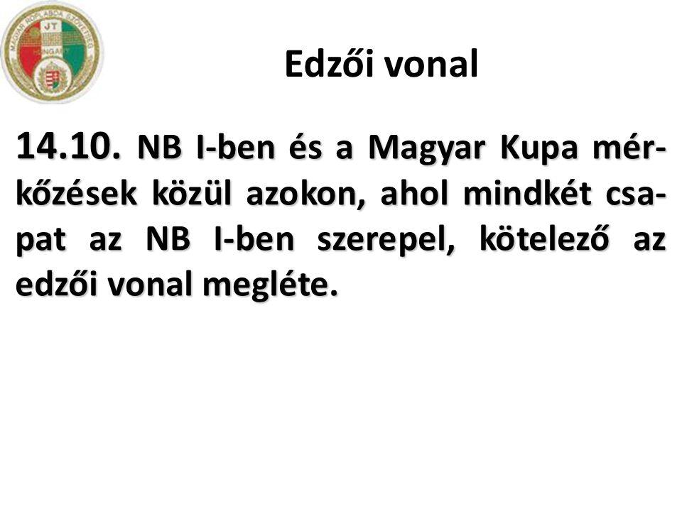 Edzői vonal 14.10. NB I-ben és a Magyar Kupa mér- kőzések közül azokon, ahol mindkét csa- pat az NB I-ben szerepel, kötelező az edzői vonal megléte.