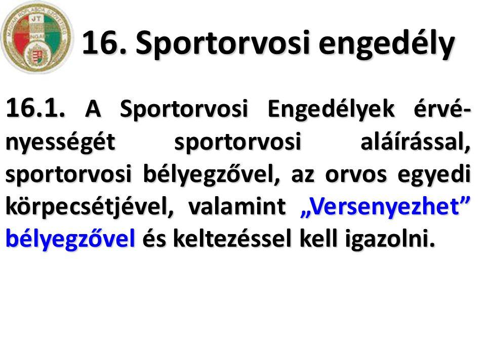 16. Sportorvosi engedély 16.1. A Sportorvosi Engedélyek érvé- nyességét sportorvosi aláírással, sportorvosi bélyegzővel, az orvos egyedi körpecsétjéve