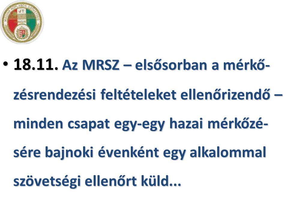 • 18.11. Az MRSZ – elsősorban a mérkő- zésrendezési feltételeket ellenőrizendő – minden csapat egy-egy hazai mérkőzé- sére bajnoki évenként egy alkalo