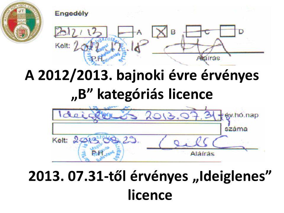 """A 2012/2013. bajnoki évre érvényes """"B"""" kategóriás licence 2013. 07.31-től érvényes """"Ideiglenes"""" licence"""