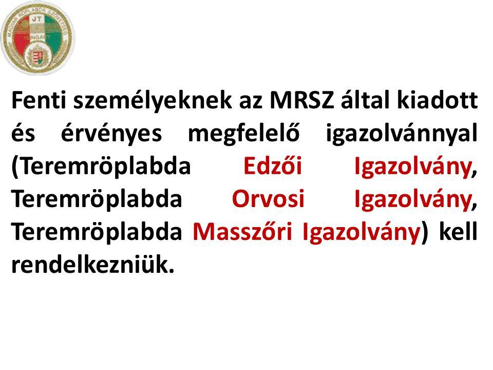 Fenti személyeknek az MRSZ által kiadott és érvényes megfelelő igazolvánnyal (Teremröplabda Edzői Igazolvány, Teremröplabda Orvosi Igazolvány, Teremrö