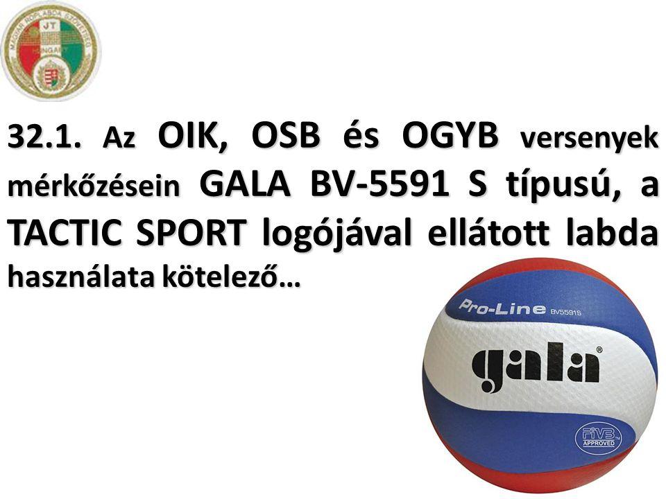 32.1. Az OIK, OSB és OGYB versenyek mérkőzésein GALA BV-5591 S típusú, a TACTIC SPORT logójával ellátott labda használata kötelező…