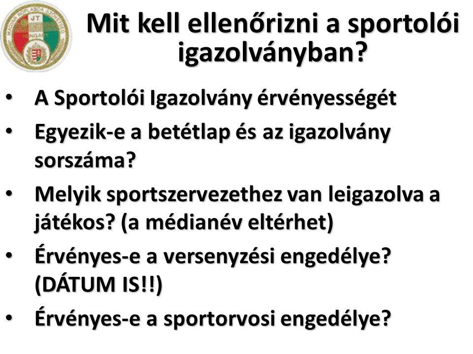Mit kell ellenőrizni a sportolói igazolványban? • A Sportolói Igazolvány érvényességét • Egyezik-e a betétlap és az igazolvány sorszáma? • Melyik spor