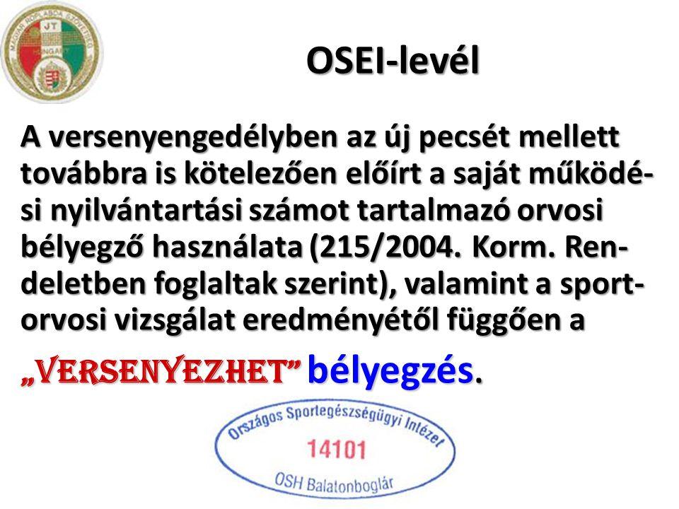 OSEI-levél A versenyengedélyben az új pecsét mellett továbbra is kötelezően előírt a saját működé- si nyilvántartási számot tartalmazó orvosi bélyegző