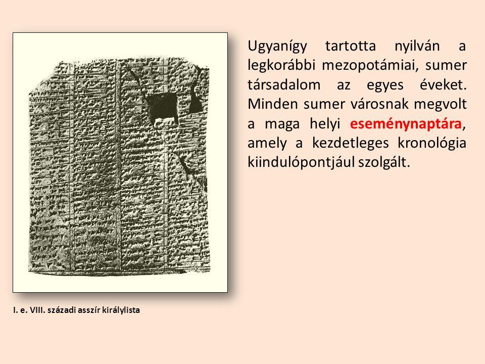 I. e. VIII. századi asszír királylista Ugyanígy tartotta nyilván a legkorábbi mezopotámiai, sumer társadalom az egyes éveket. Minden sumer városnak me