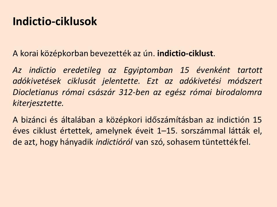 Indictio-ciklusok A korai középkorban bevezették az ún. indictio-ciklust. Az indictio eredetileg az Egyiptomban 15 évenként tartott adókivetések ciklu