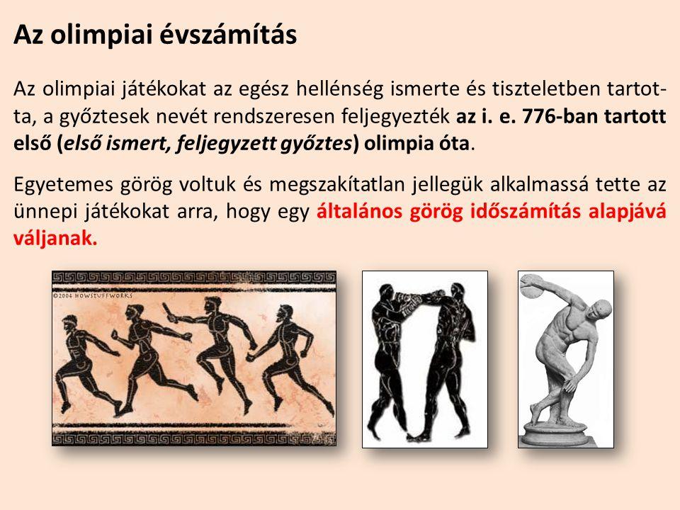 Az olimpiai évszámítás Az olimpiai játékokat az egész hellénség ismerte és tiszteletben tartot- ta, a győztesek nevét rendszeresen feljegyezték az i.