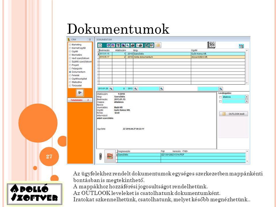 27 Dokumentumok Az ügyfelekhez rendelt dokumentumok egységes szerkezetben mappánkénti bontásban is megtekinthető. A mappákhoz hozzáférési jogosultságo