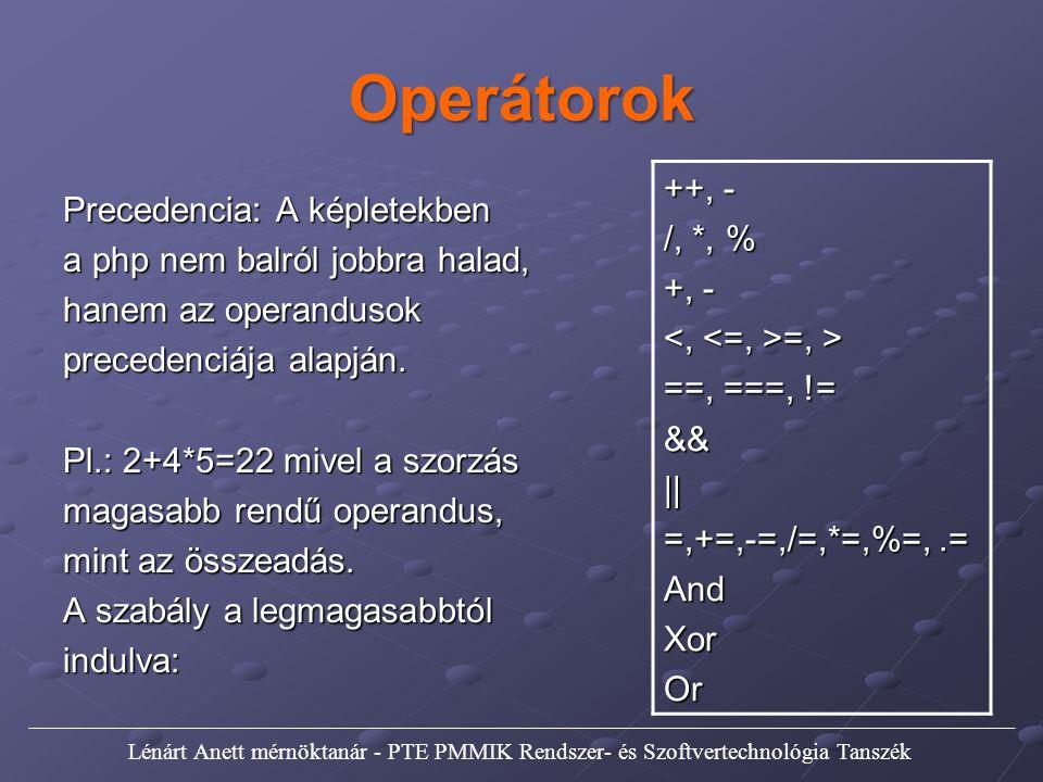 Precedencia: A képletekben a php nem balról jobbra halad, hanem az operandusok precedenciája alapján. Pl.: 2+4*5=22 mivel a szorzás magasabb rendű ope
