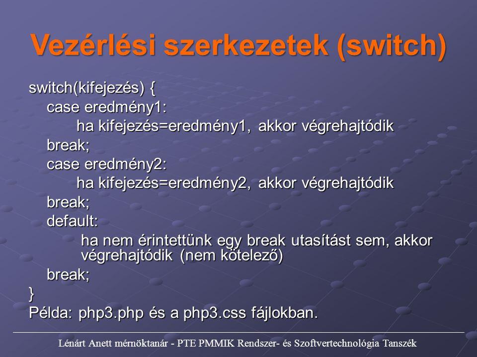 Vezérlési szerkezetek (switch) switch(kifejezés) { case eredmény1: ha kifejezés=eredmény1, akkor végrehajtódik break; case eredmény2: ha kifejezés=ere