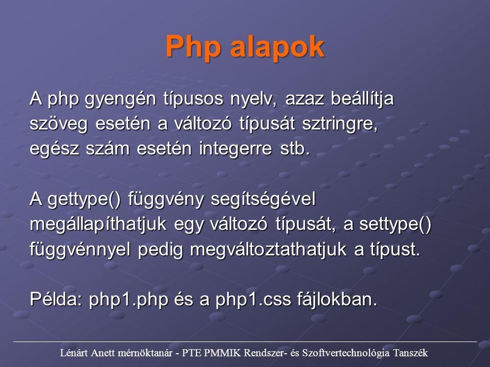 A php gyengén típusos nyelv, azaz beállítja szöveg esetén a változó típusát sztringre, egész szám esetén integerre stb. A gettype() függvény segítségé