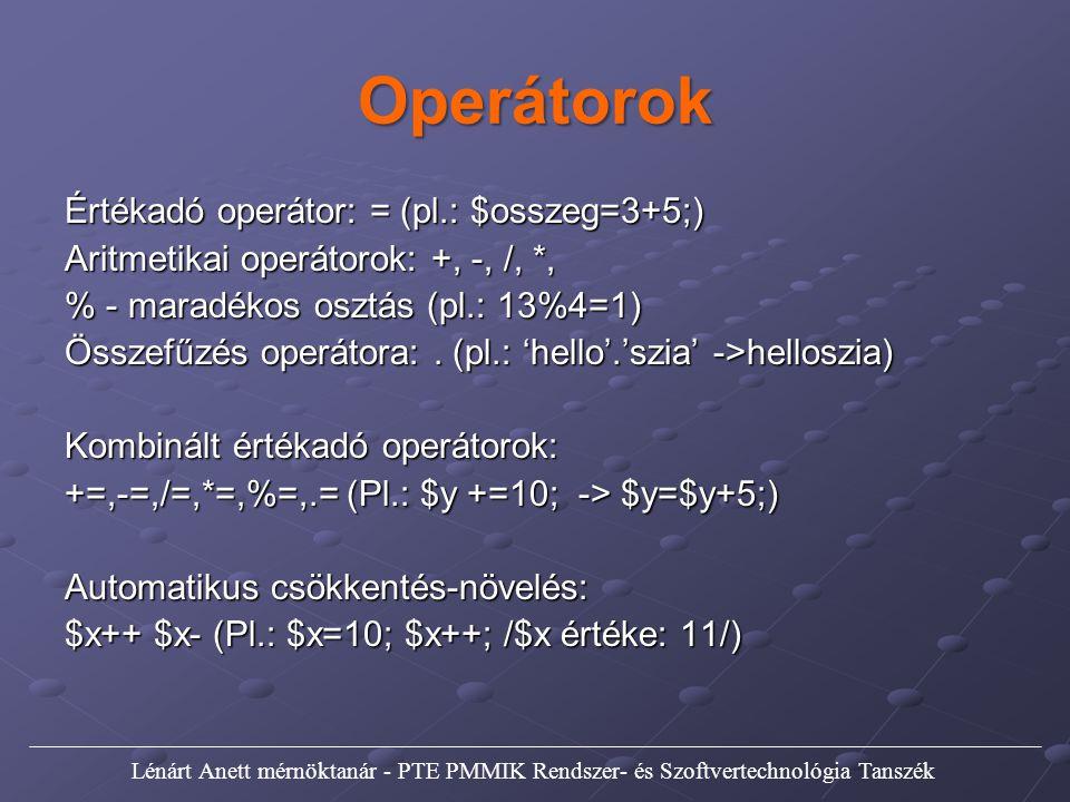 Operátorok Értékadó operátor: = (pl.: $osszeg=3+5;) Aritmetikai operátorok: +, -, /, *, % - maradékos osztás (pl.: 13%4=1) Összefűzés operátora:. (pl.