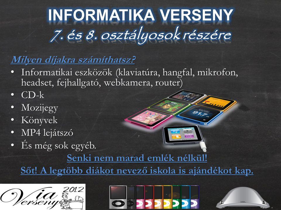 Milyen díjakra számíthatsz? • Informatikai eszközök (klaviatúra, hangfal, mikrofon, headset, fejhallgató, webkamera, router) • CD-k • Mozijegy • Könyv