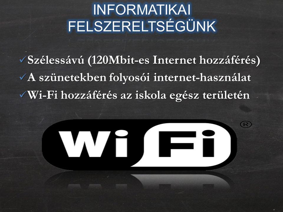  Szélessávú (120Mbit-es Internet hozzáférés)  A szünetekben folyosói internet-használat  Wi-Fi hozzáférés az iskola egész területén