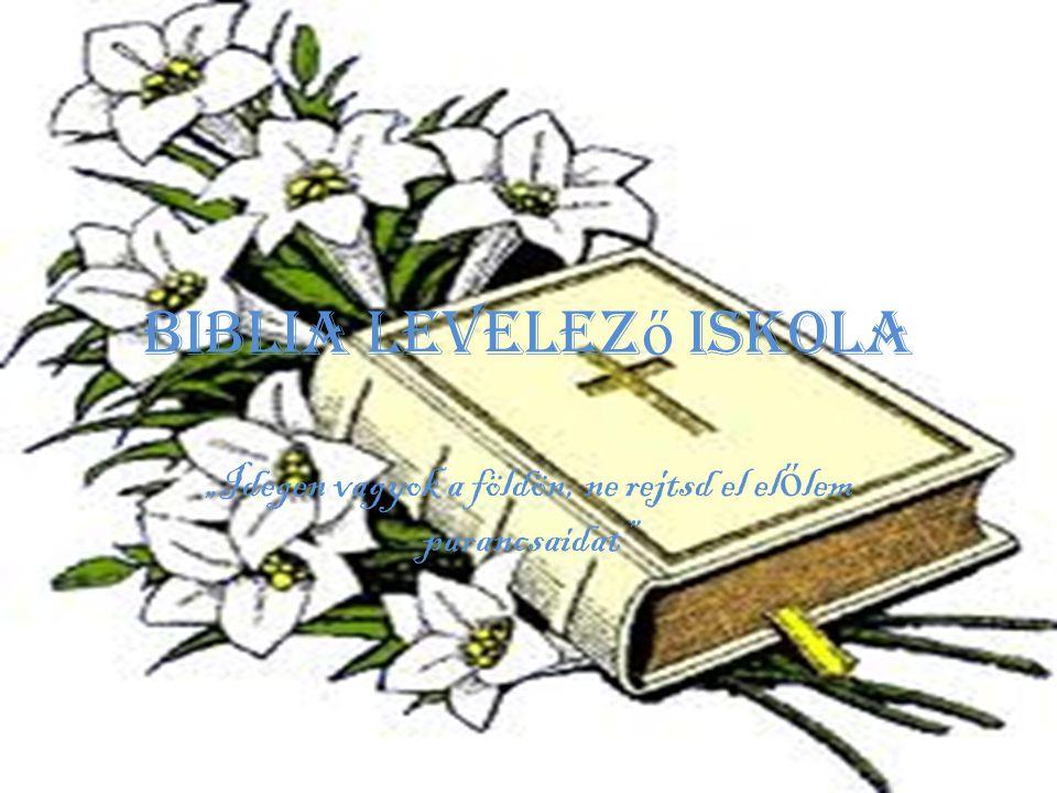 """Biblia Levelez ő Iskola """"Idegen vagyok a földön, ne rejtsd el el ő lem parancsaidat"""""""