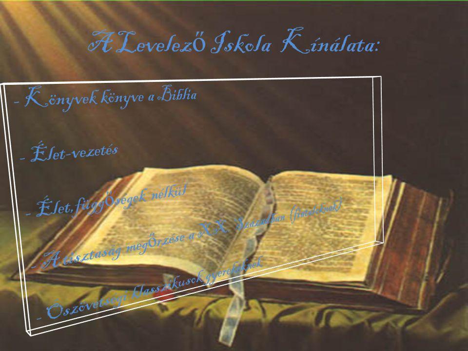 BLI • Könyvek könyve a Biblia: • A biblia megismerése 24 leckén keresztül,minden fejezet végén visszaküldhet ő házi feladattal.