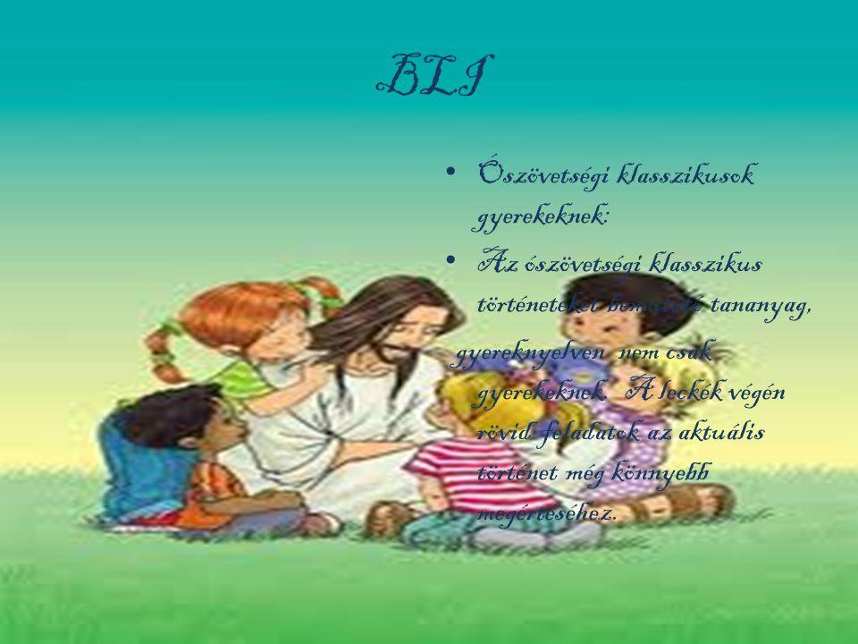 BLI • Ószövetségi klasszikusok gyerekeknek: • Az ószövetségi klasszikus történeteket bemutató tananyag, gyereknyelven nem csak gyerekeknek. A leckék v