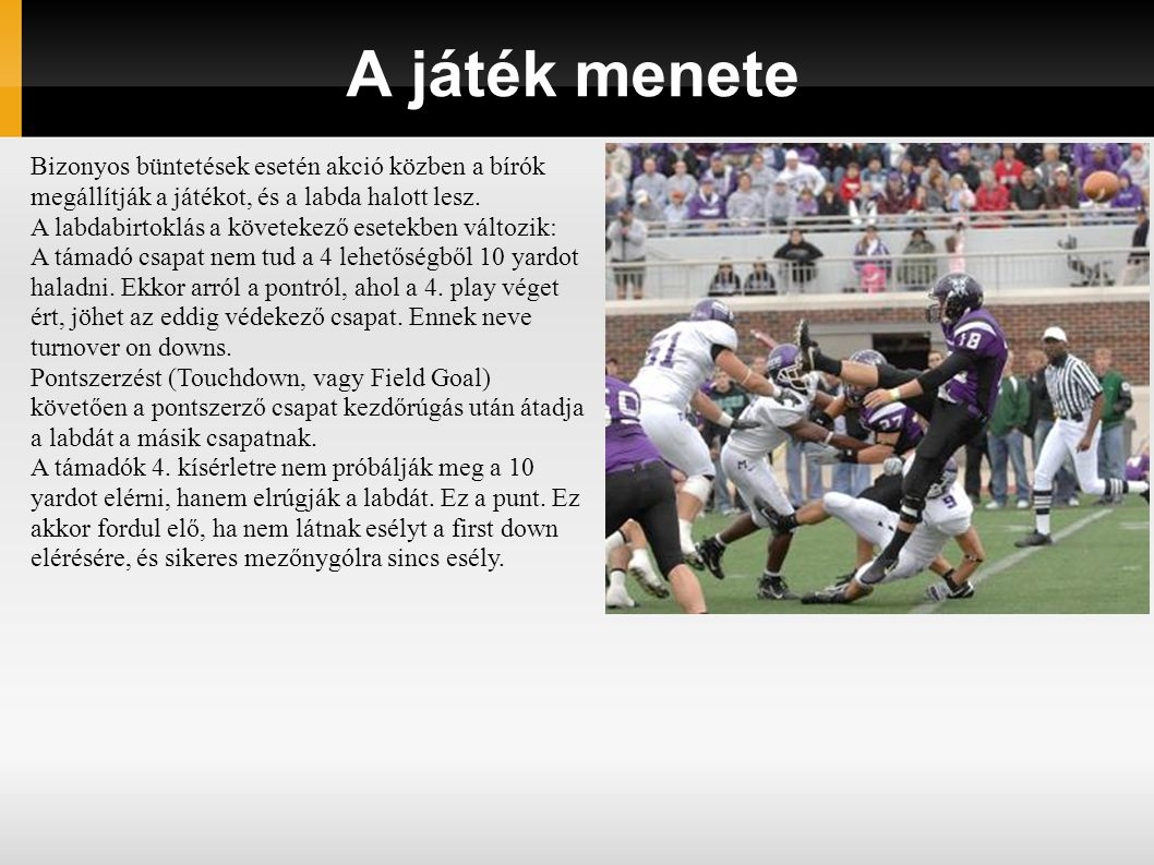 A játék menete Bizonyos büntetések esetén akció közben a bírók megállítják a játékot, és a labda halott lesz. A labdabirtoklás a követekező esetekben