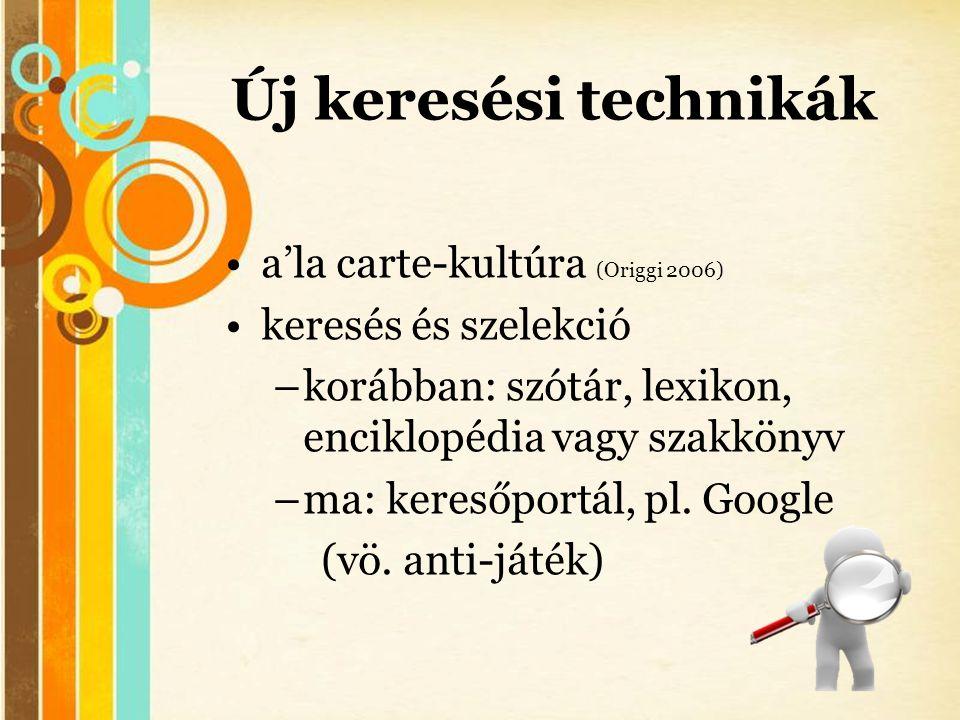 Free Powerpoint Templates Új keresési technikák •a'la carte-kultúra (Origgi 2006) •keresés és szelekció –korábban: szótár, lexikon, enciklopédia vagy