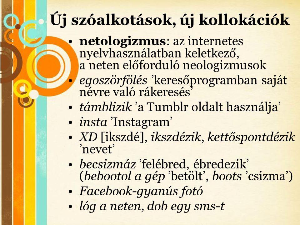 Free Powerpoint Templates Új szóalkotások, új kollokációk •netologizmus: az internetes nyelvhasználatban keletkező, a neten előforduló neologizmusok •