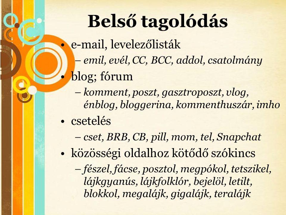 Free Powerpoint Templates Belső tagolódás •e-mail, levelezőlisták –emil, evél, CC, BCC, addol, csatolmány •blog; fórum –komment, poszt, gasztroposzt,
