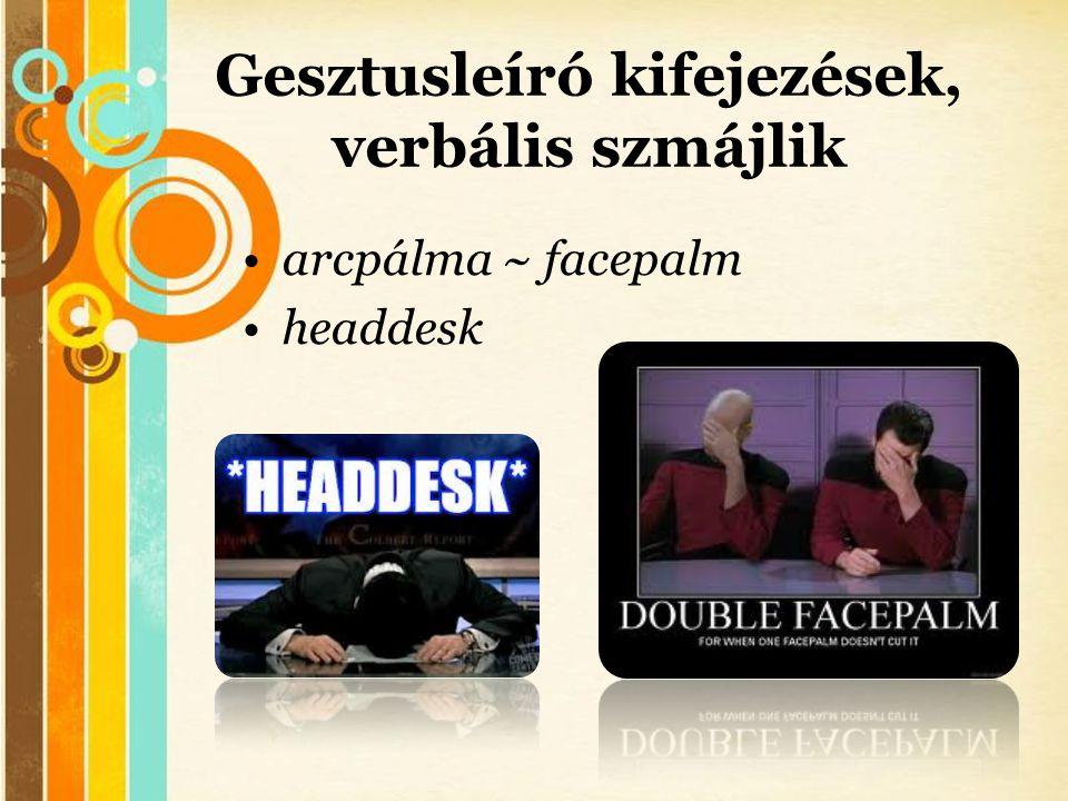 Free Powerpoint Templates Gesztusleíró kifejezések, verbális szmájlik •arcpálma ~ facepalm •headdesk