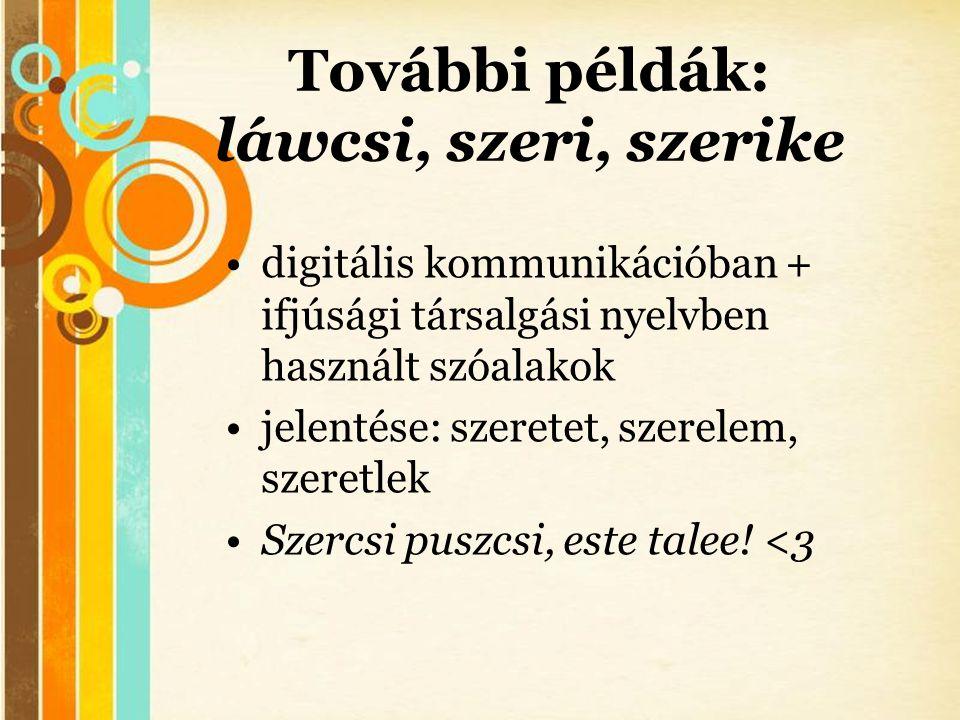 Free Powerpoint Templates További példák: láwcsi, szeri, szerike •digitális kommunikációban + ifjúsági társalgási nyelvben használt szóalakok •jelenté