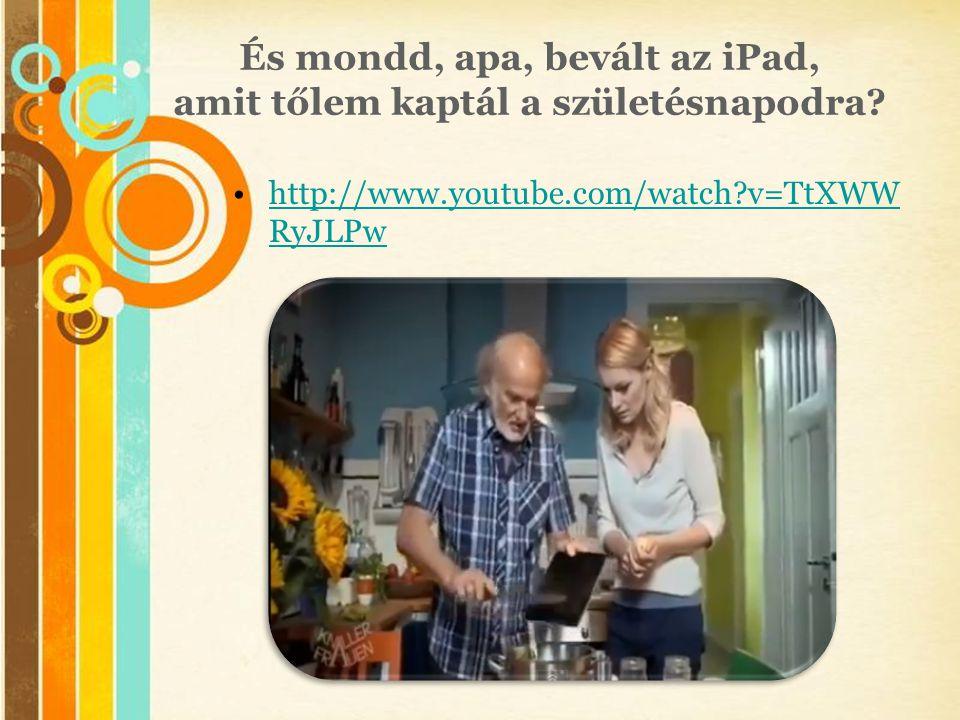 Free Powerpoint Templates És mondd, apa, bevált az iPad, amit tőlem kaptál a születésnapodra? •http://www.youtube.com/watch?v=TtXWW RyJLPwhttp://www.y