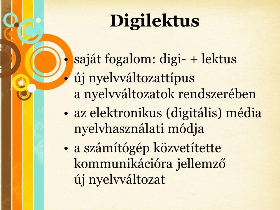 Free Powerpoint Templates Digilektus •saját fogalom: digi- + lektus •új nyelvváltozattípus a nyelvváltozatok rendszerében •az elektronikus (digitális)