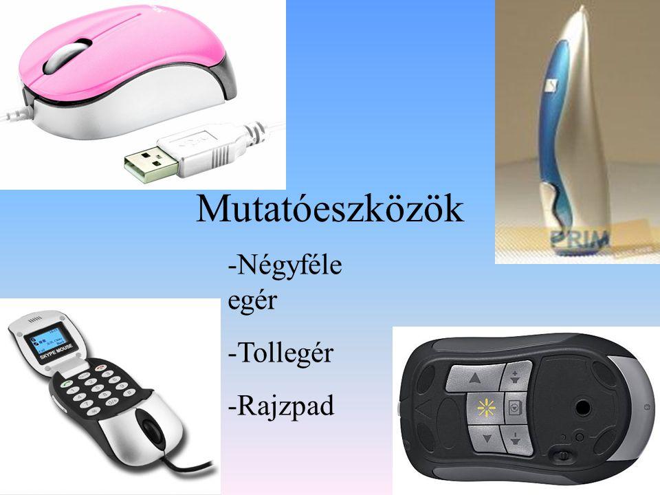 Egér fajták Egér neve: VoIP Skype (Skype Mouse) Notebook Presenter Mouse 8000 Trust Micro Mouse MX1100 Gyár- tó: M-TECHMicrosoft RCE Trade Kft (forgalmazó) Logitech Funk- ciók: •Optikai szenzor •LCD kijelző •Audio •Alapfunkciók •Multifunkciók •Optikai érzékelő •USB csatlakozó •Lézeres optika •Micro görgő •Rejtett programablak •Audio •LED