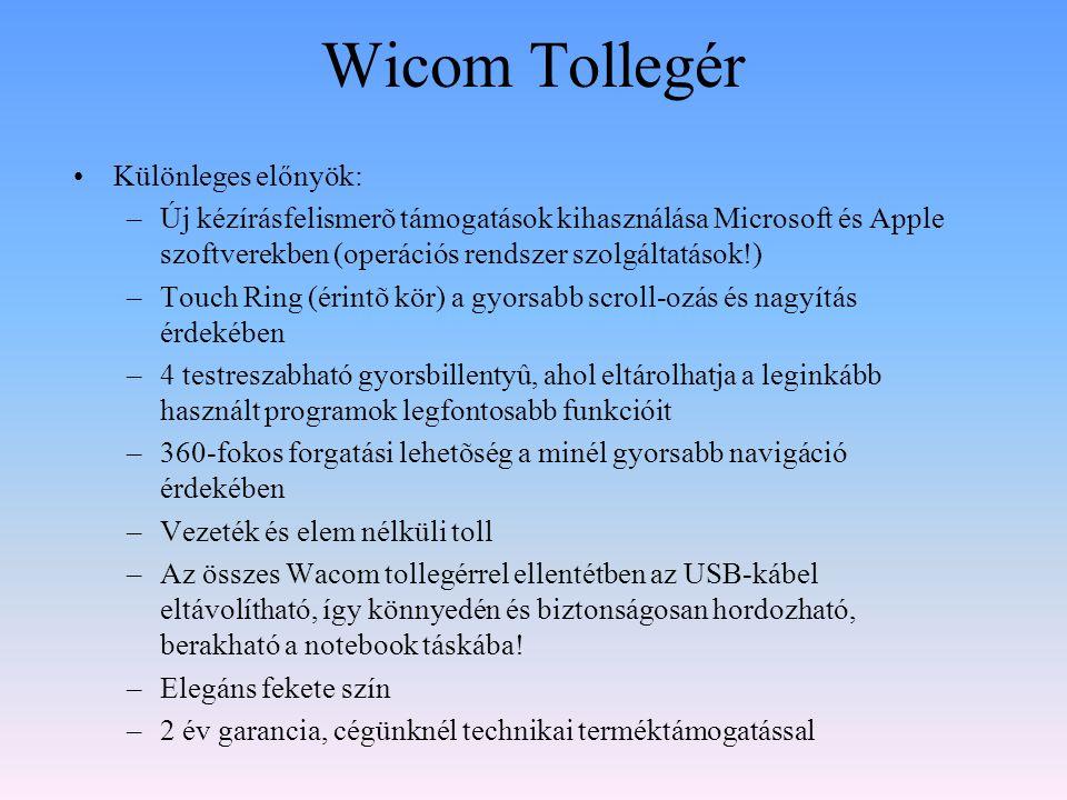 Wicom Tollegér •Különleges előnyök: –Új kézírásfelismerõ támogatások kihasználása Microsoft és Apple szoftverekben (operációs rendszer szolgáltatások!