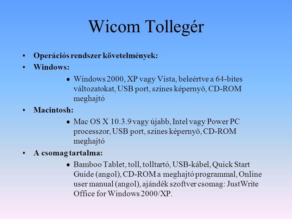 Wicom Tollegér •Operációs rendszer követelmények: •Windows:  Windows 2000, XP vagy Vista, beleértve a 64-bites változatokat, USB port, színes képerny