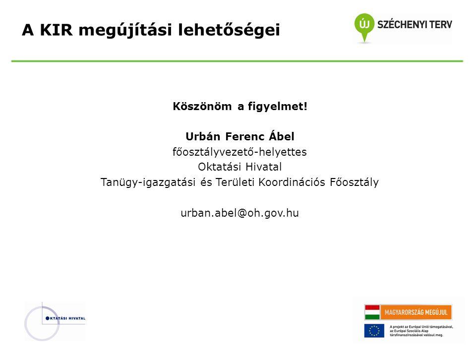 Köszönöm a figyelmet! Urbán Ferenc Ábel főosztályvezető-helyettes Oktatási Hivatal Tanügy-igazgatási és Területi Koordinációs Főosztály urban.abel@oh.