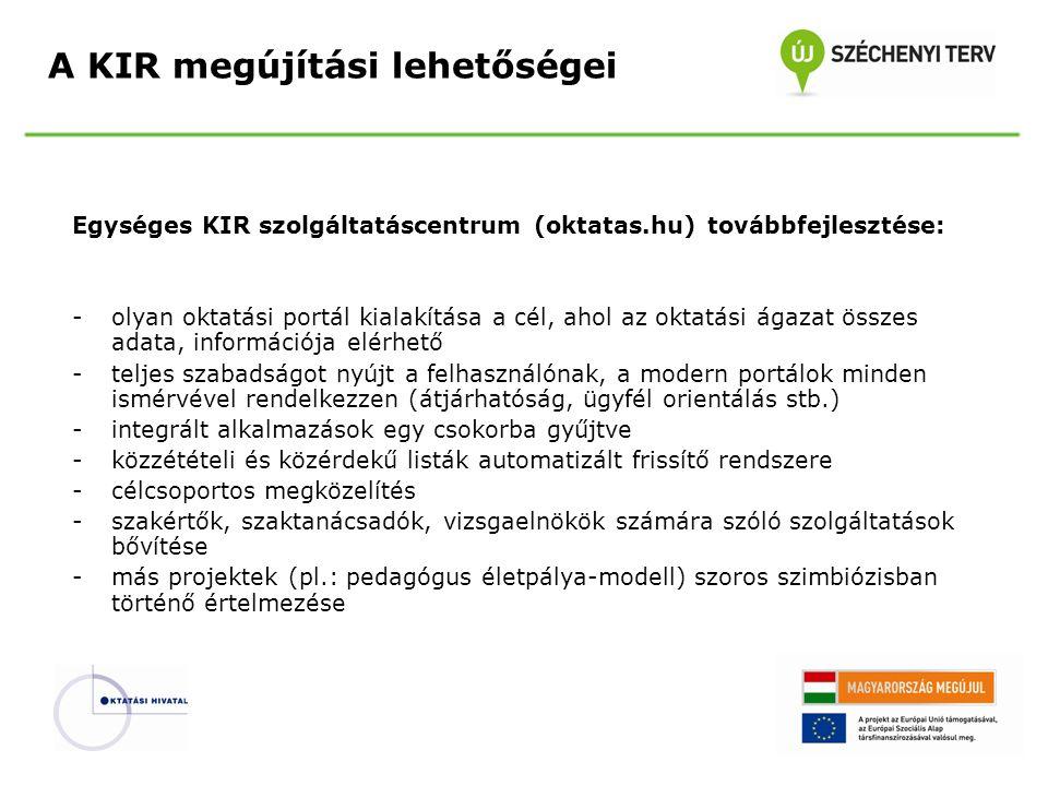 Egységes KIR szolgáltatáscentrum (oktatas.hu) továbbfejlesztése: -olyan oktatási portál kialakítása a cél, ahol az oktatási ágazat összes adata, infor
