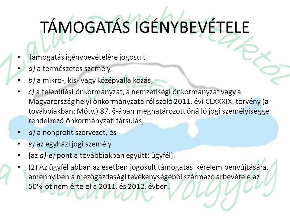 TÁMOGATÁS IGÉNYBEVÉTELE • Támogatás igénybevételére jogosult • a) a természetes személy, • b) a mikro-, kis- vagy középvállalkozás, • c) a települési önkormányzat, a nemzetiségi önkormányzat vagy a Magyarország helyi önkormányzatairól szóló 2011.