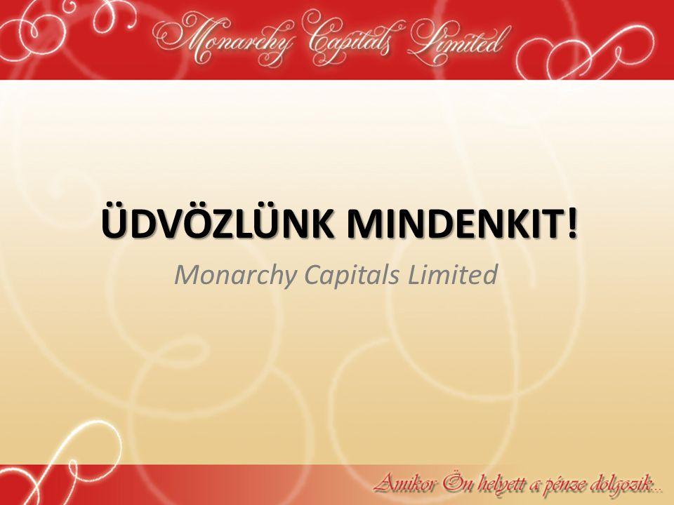ÜDVÖZLÜNK MINDENKIT! Monarchy Capitals Limited