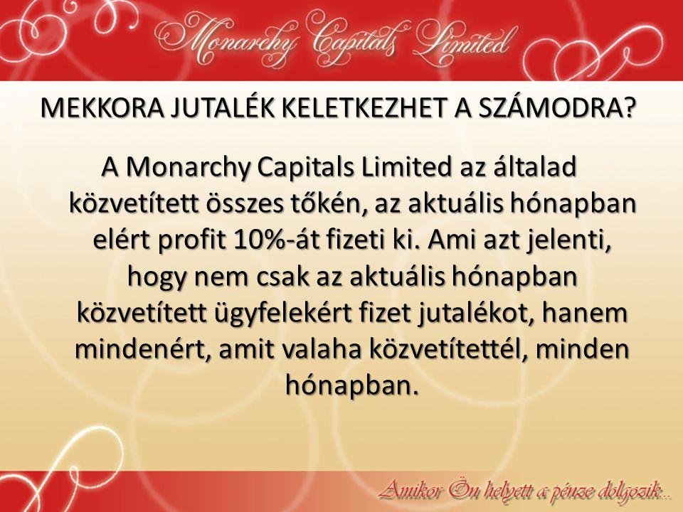 MEKKORA JUTALÉK KELETKEZHET A SZÁMODRA? A Monarchy Capitals Limited az általad közvetített összes tőkén, az aktuális hónapban elért profit 10%-át fize