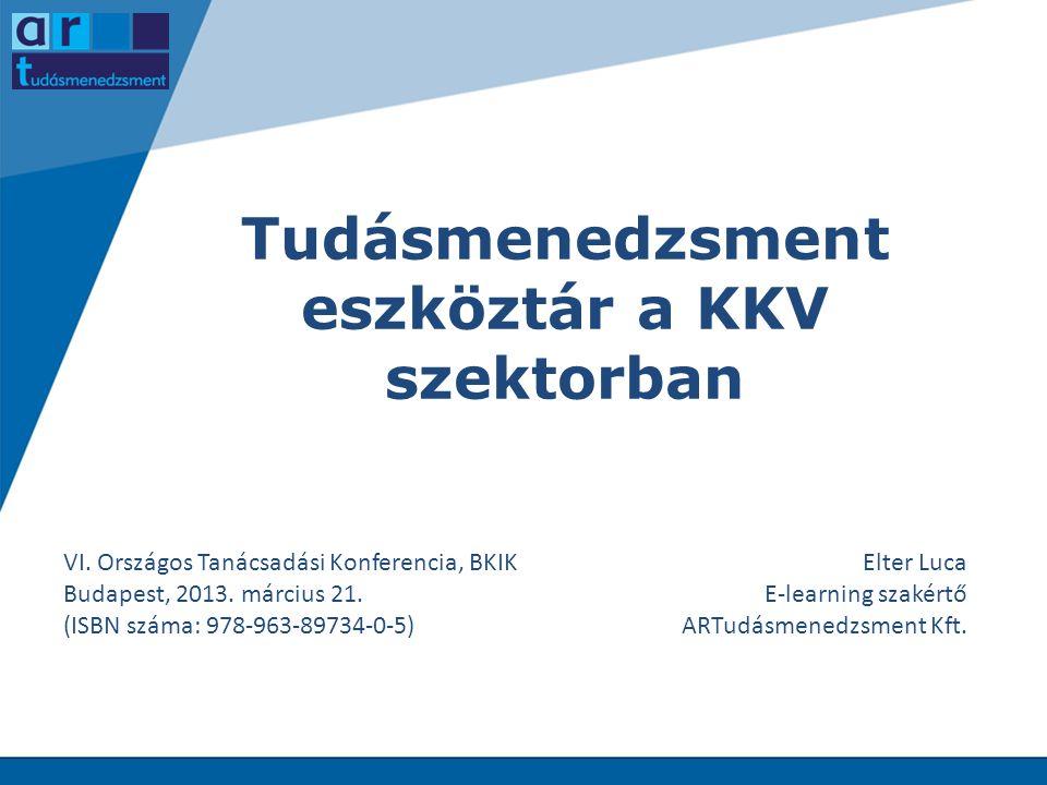 Tudásmenedzsment eszköztár a KKV szektorban VI. Országos Tanácsadási Konferencia, BKIK Budapest, 2013. március 21. (ISBN száma: 978-963-89734-0-5) Elt
