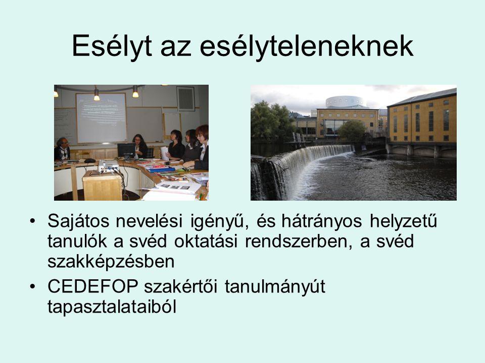 Esélyt az esélyteleneknek •Sajátos nevelési igényű, és hátrányos helyzetű tanulók a svéd oktatási rendszerben, a svéd szakképzésben •CEDEFOP szakértői tanulmányút tapasztalataiból