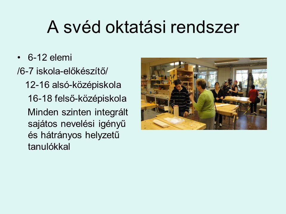 A svéd oktatási rendszer •6-12 elemi /6-7 iskola-előkészítő/ 12-16 alsó-középiskola 16-18 felső-középiskola Minden szinten integrált sajátos nevelési igényű és hátrányos helyzetű tanulókkal