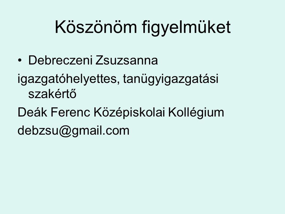 Köszönöm figyelmüket •Debreczeni Zsuzsanna igazgatóhelyettes, tanügyigazgatási szakértő Deák Ferenc Középiskolai Kollégium debzsu@gmail.com