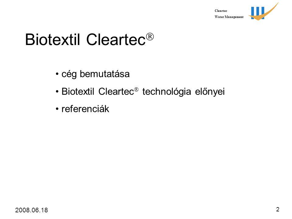 Cleartec Water Management 2008.06.18 2 Biotextil Cleartec  • cég bemutatása • Biotextil Cleartec  technológia előnyei • referenciák
