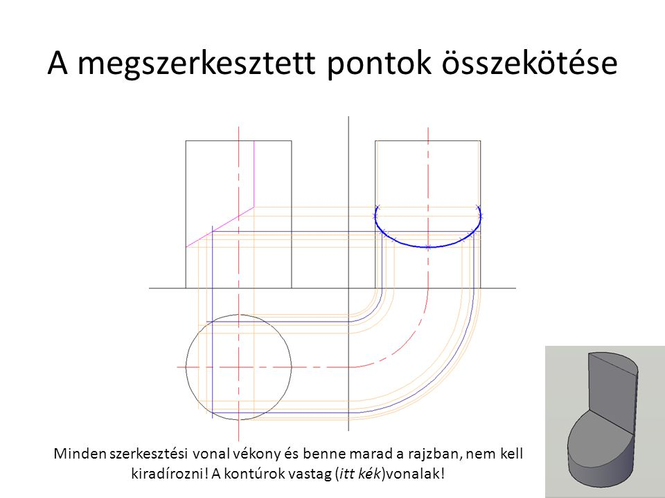A megszerkesztett pontok összekötése Minden szerkesztési vonal vékony és benne marad a rajzban, nem kell kiradírozni.
